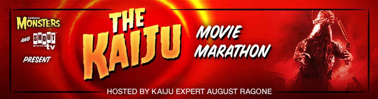 SHOUT! FACTORY TV AND FAMOUS MONSTERS OF FILMLAND PRESENT KAIJU MOVIE MARATHON FEATURING NINE GODZILLA FILMS, HOSTED BY KAIJU EXPERT AUGUST RAGONE, TO PREMIERE ON SHOUT! FACTORY TV LIVE AND PLUTO TV JULY 18TH